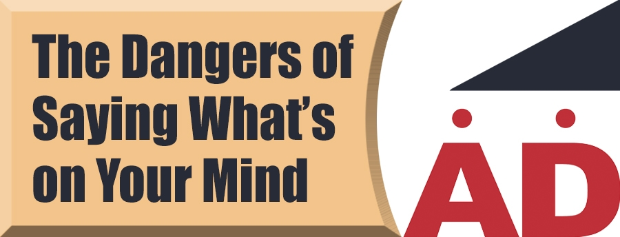 The Dangers of Saying What's On Your Mind