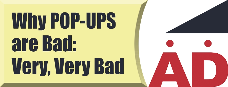 Why Pop-Ups are Bad, Very Very Bad