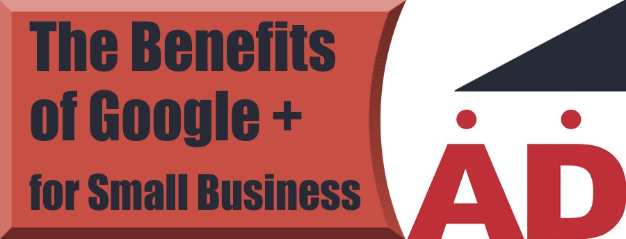 The Benefits of Google + for Small Business