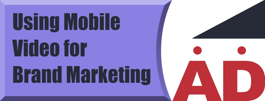 Using Mobile Video for Brand Marketing