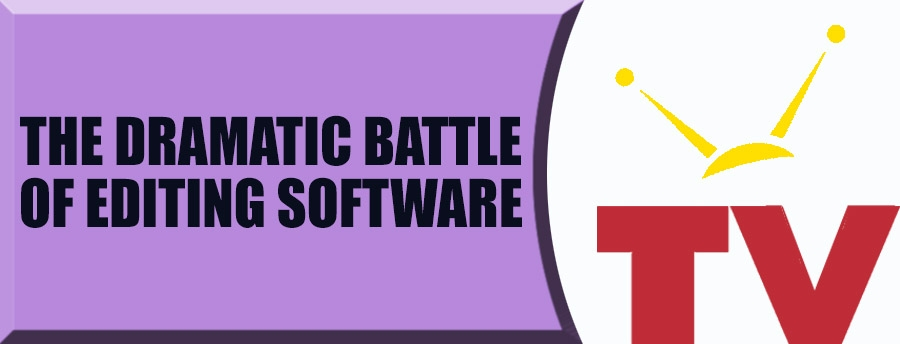 The Dramatic Battle of Editing Software