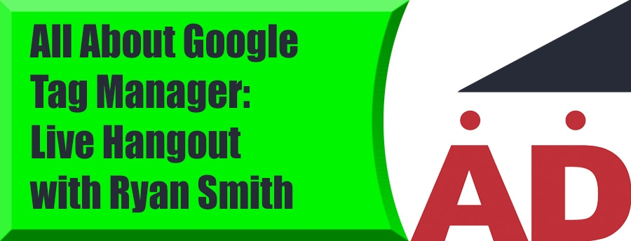 All About Google Tag Manager: Live Hangout with Ryan