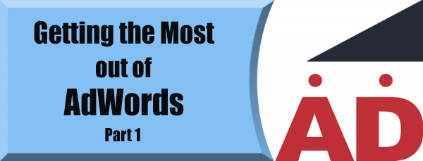 Getting the Most Out of Google AdWords